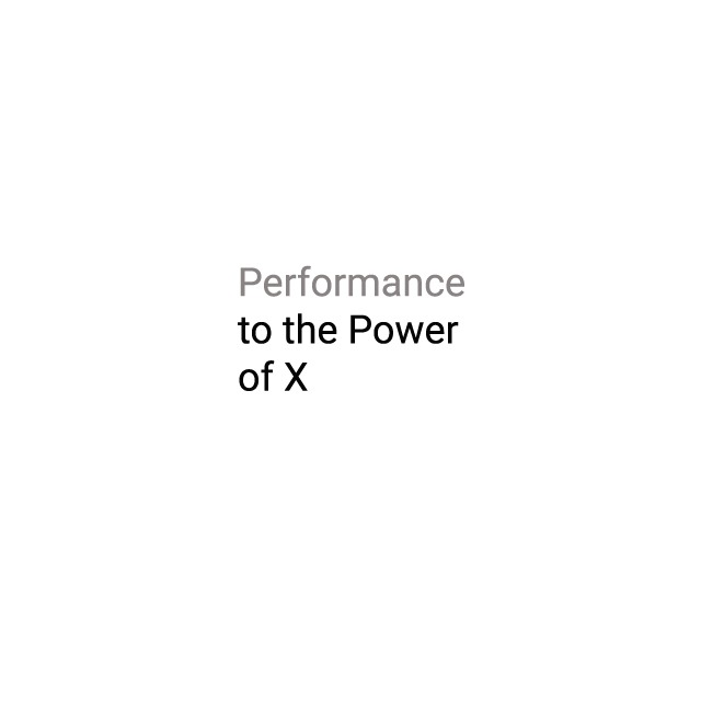 Performance to the Power of X